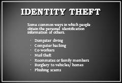 IDENTITY THEFT Some common ways in which people obtain the personal identification information of others.