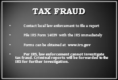 TAX FRAUD Contact local law enforcement to file a report
