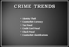 CRIME TRENDS Identity Theft Counterfeit Currency Tax Fraud