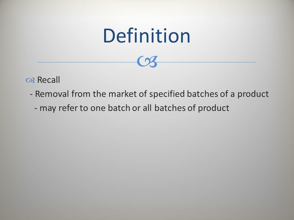 Definition Recall. - Removal from the market of specified batches of a product.