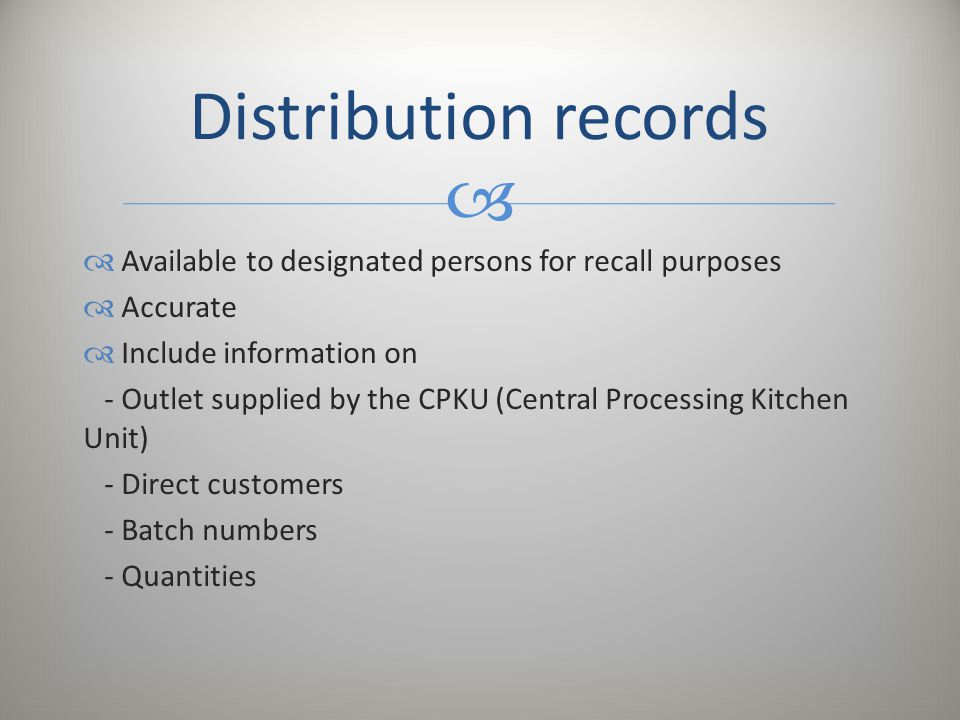 Distribution records Available to designated persons for recall purposes. Accurate. Include information on.