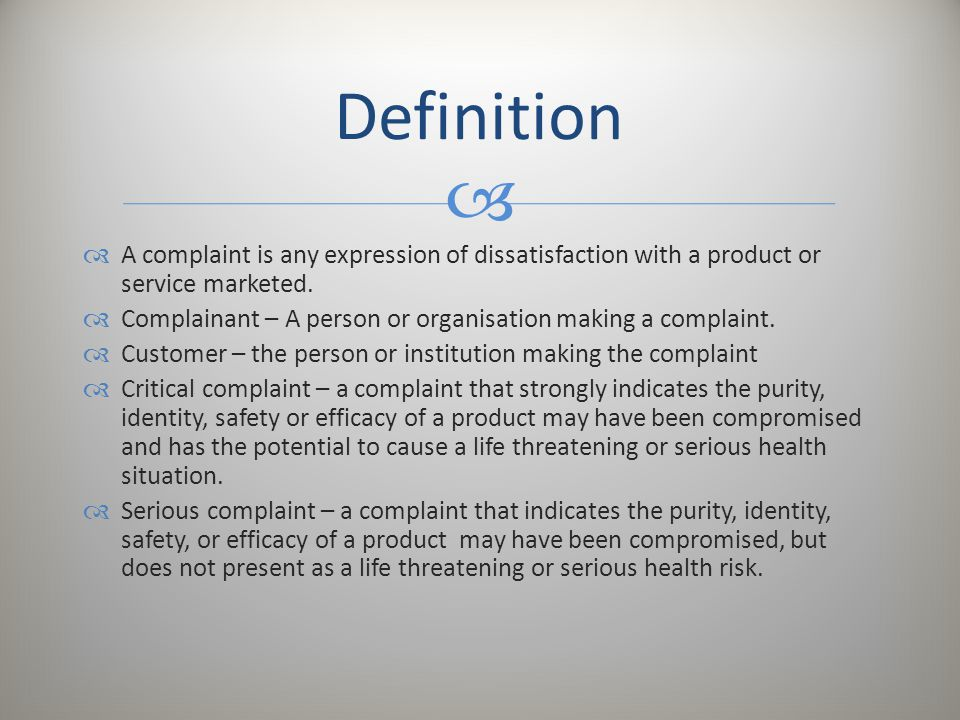 Definition A complaint is any expression of dissatisfaction with a product or service marketed.