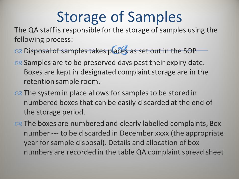 Storage of Samples The QA staff is responsible for the storage of samples using the following process: