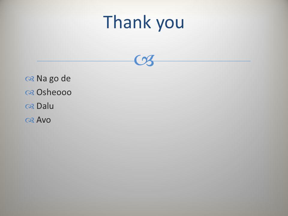Thank you Na go de Osheooo Dalu Avo