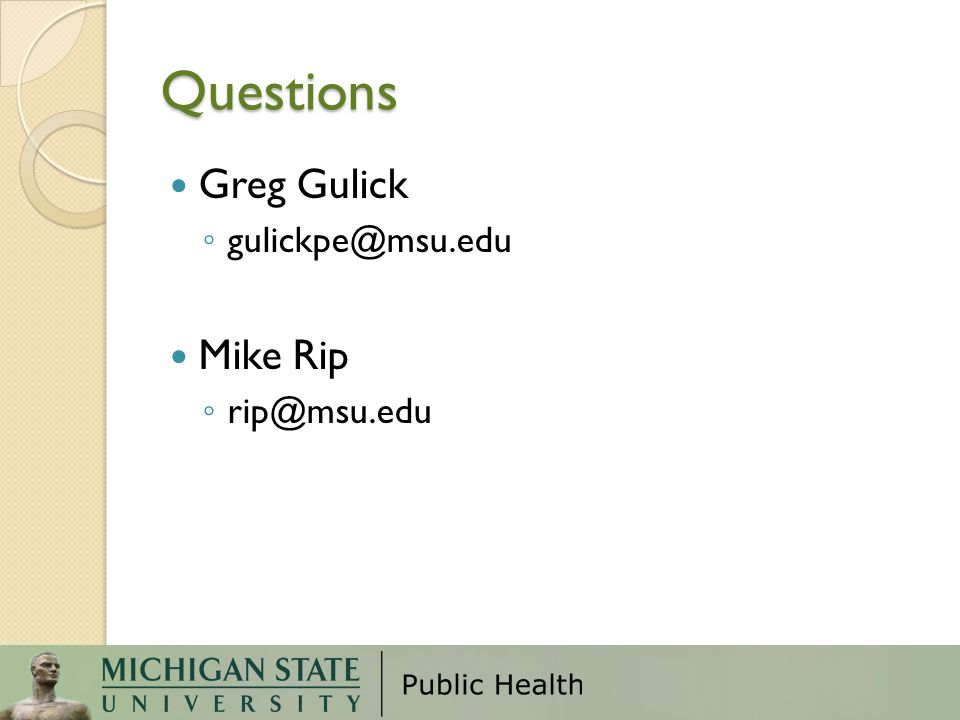 Questions Greg Gulick gulickpe@msu.edu Mike Rip rip@msu.edu