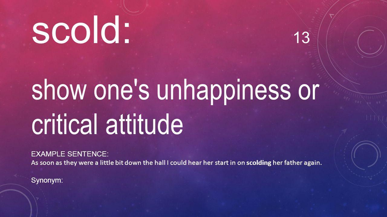 scold: 13 show one s unhappiness or critical attitude
