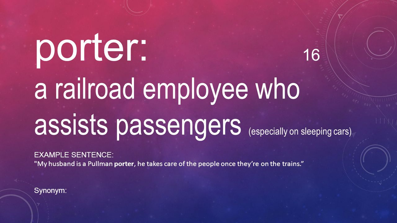 porter: 16 a railroad employee who assists passengers (especially on sleeping cars) EXAMPLE SENTENCE: