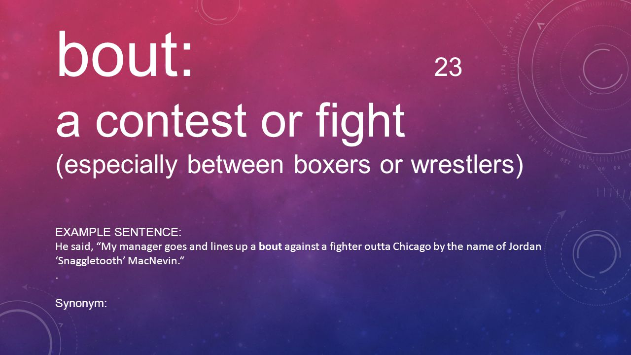 bout: 23 a contest or fight (especially between boxers or wrestlers)