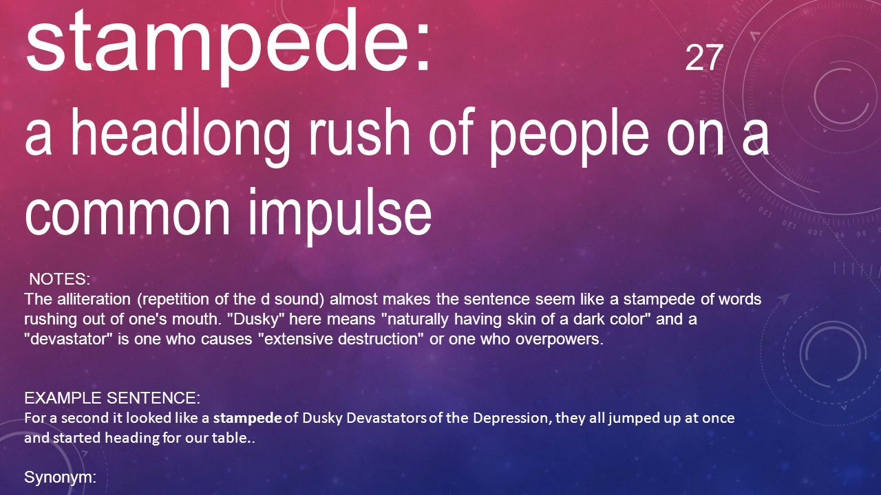 stampede: 27 a headlong rush of people on a common impulse NOTES: