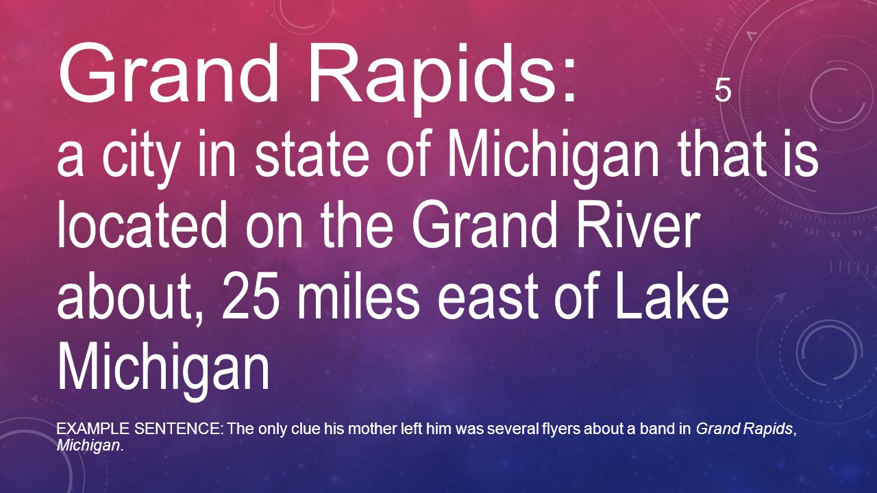 Grand Rapids: 5 a city in state of Michigan that is located on the Grand River about, 25 miles east of Lake Michigan.