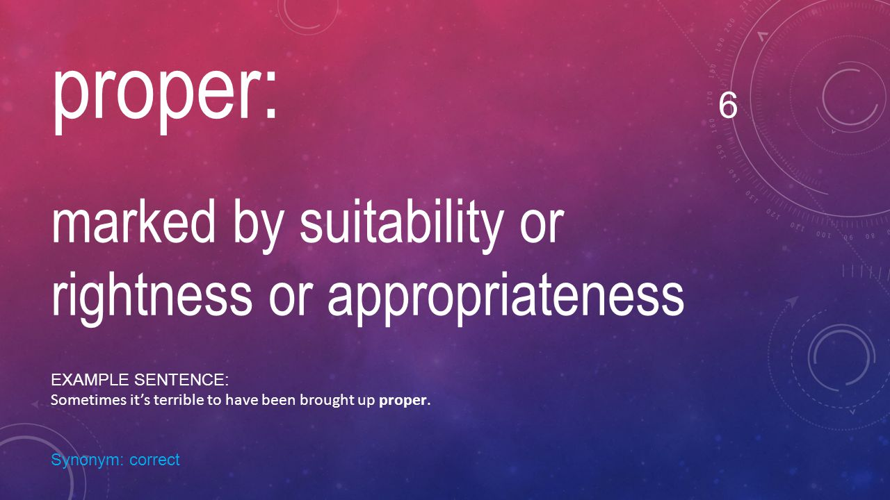 proper: 6 marked by suitability or rightness or appropriateness