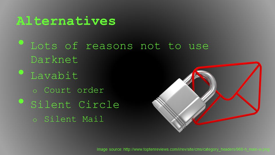 Alternatives Lots of reasons not to use Darknet Lavabit Silent Circle