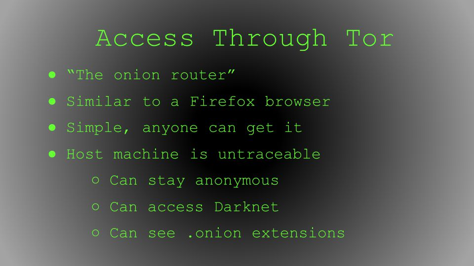 Access Through Tor ● The onion router ● Similar to a Firefox browser