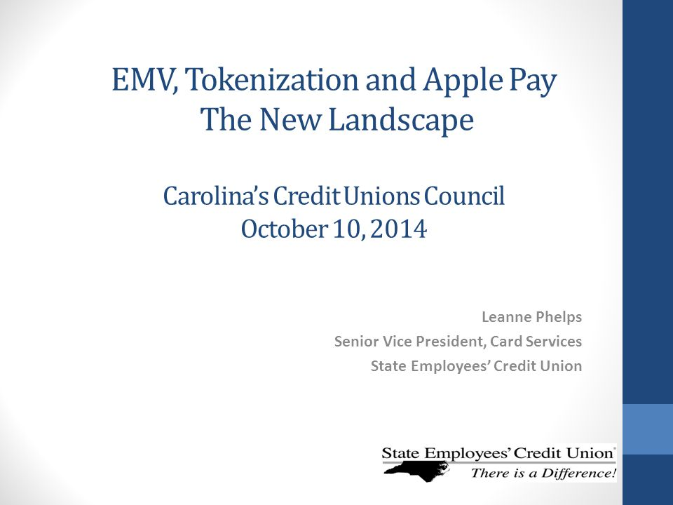 EMV, Tokenization and Apple Pay The New Landscape Carolina's Credit Unions Council October 10, 2014