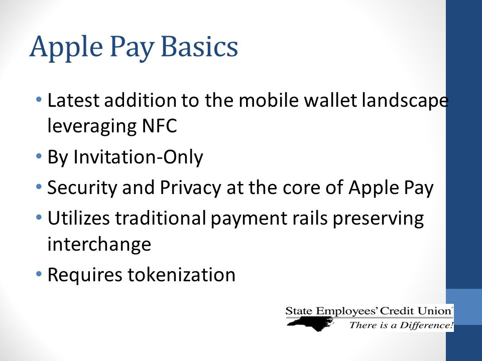 Apple Pay Basics Latest addition to the mobile wallet landscape leveraging NFC. By Invitation-Only.