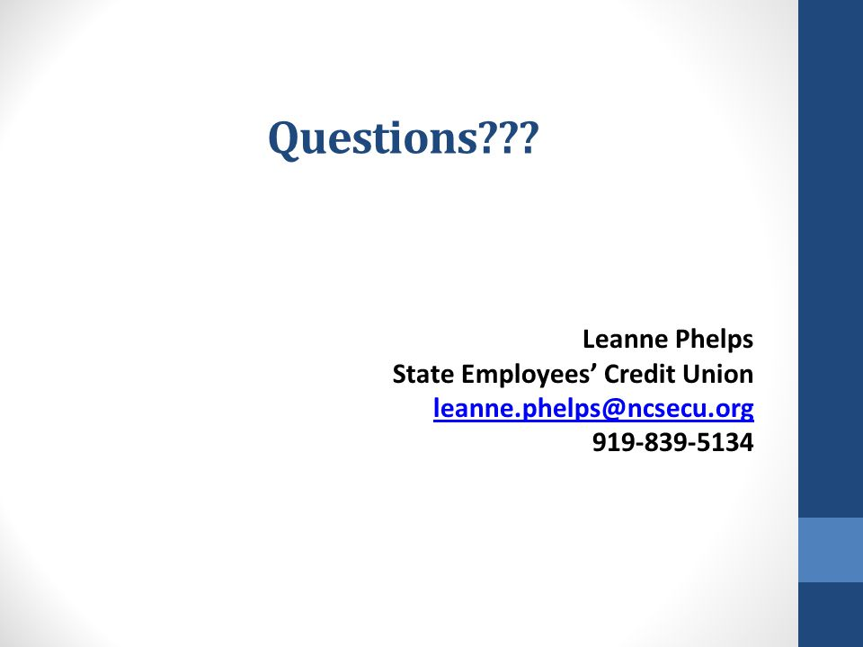 Questions Leanne Phelps State Employees' Credit Union leanne.phelps@ncsecu.org 919-839-5134