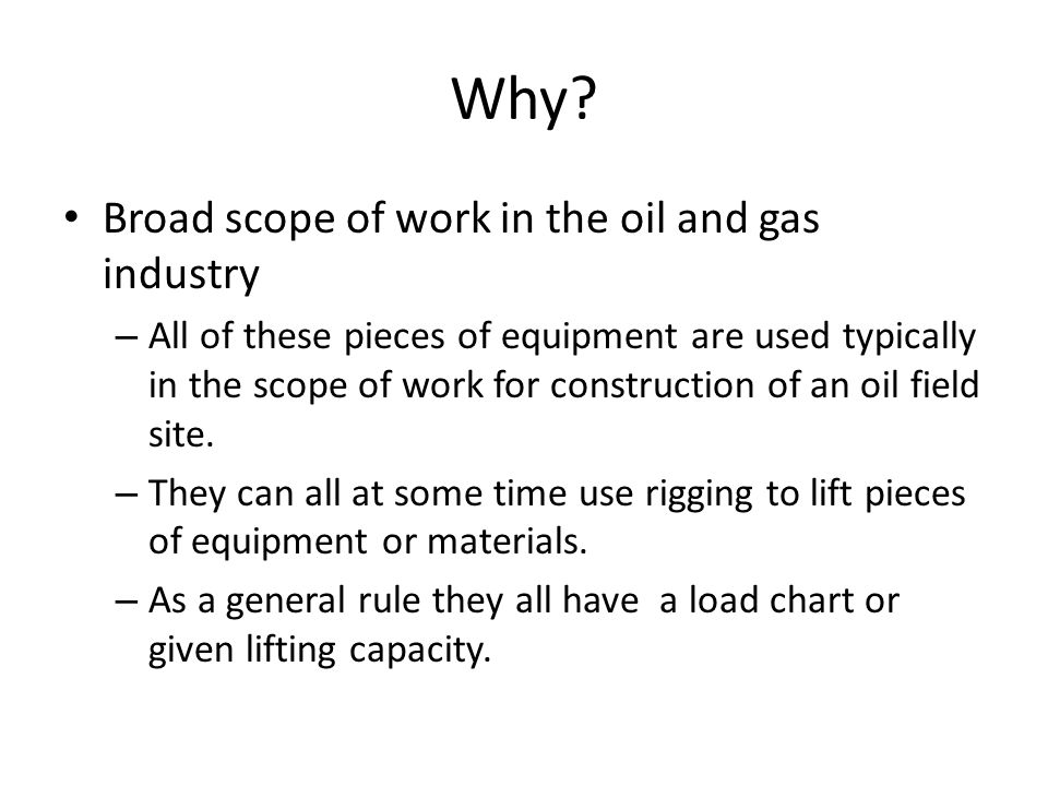 Why Broad scope of work in the oil and gas industry