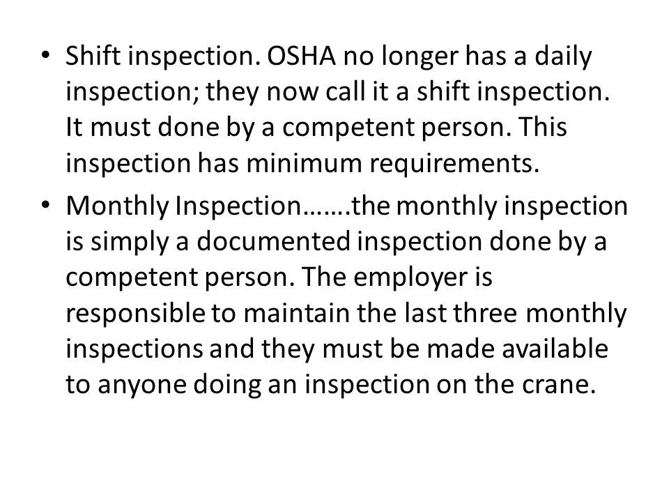Shift inspection. OSHA no longer has a daily inspection; they now call it a shift inspection. It must done by a competent person. This inspection has minimum requirements.