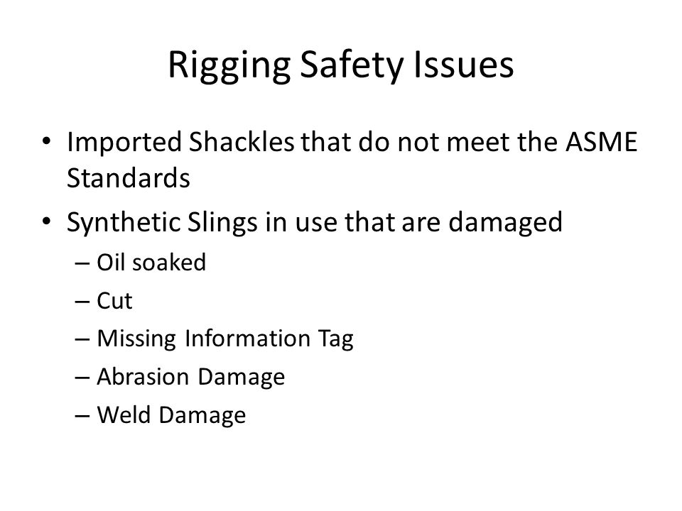 Rigging Safety Issues Imported Shackles that do not meet the ASME Standards. Synthetic Slings in use that are damaged.