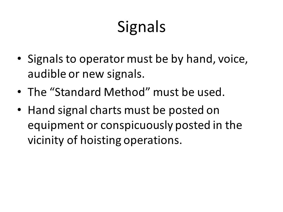 Signals Signals to operator must be by hand, voice, audible or new signals. The Standard Method must be used.