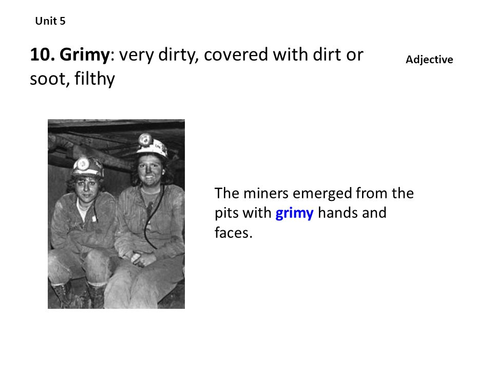 10. Grimy: very dirty, covered with dirt or soot, filthy