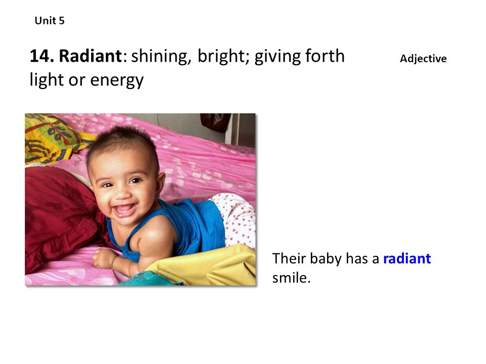 14. Radiant: shining, bright; giving forth light or energy