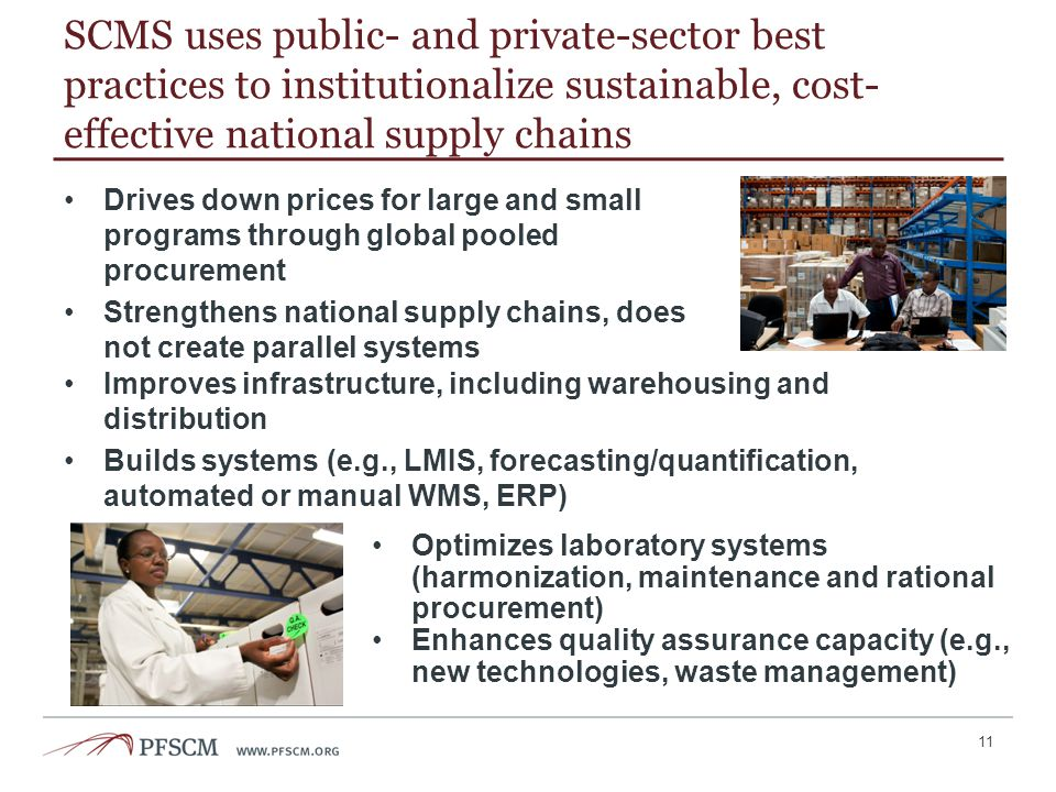 SCMS uses public- and private-sector best practices to institutionalize sustainable, cost- effective national supply chains