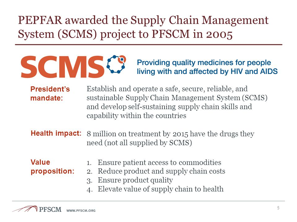 PEPFAR awarded the Supply Chain Management System (SCMS) project to PFSCM in 2005