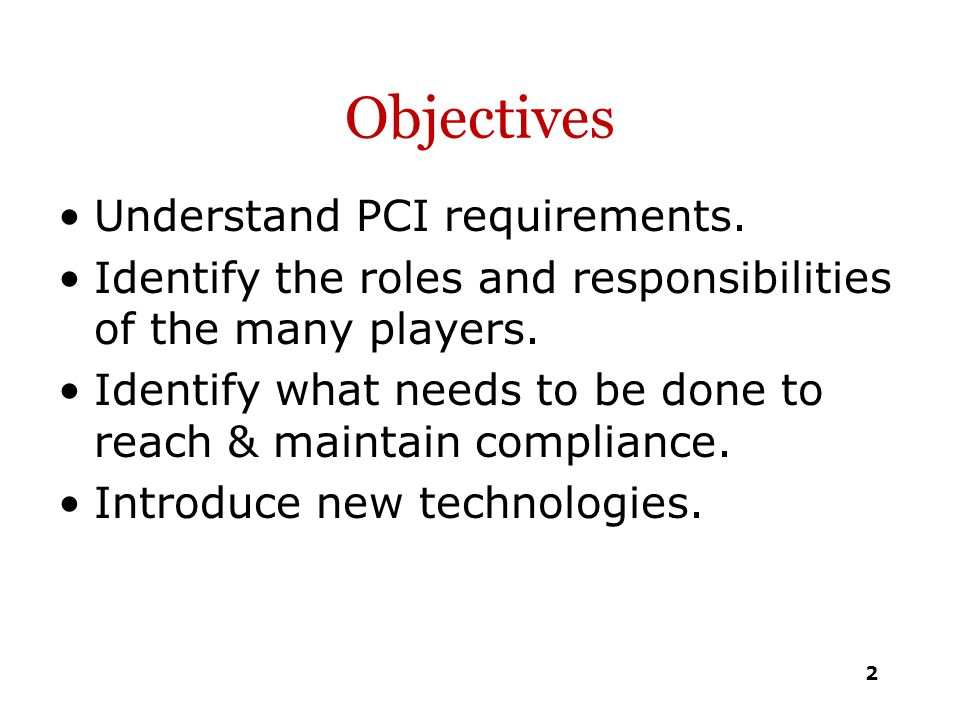 Objectives Understand PCI requirements.