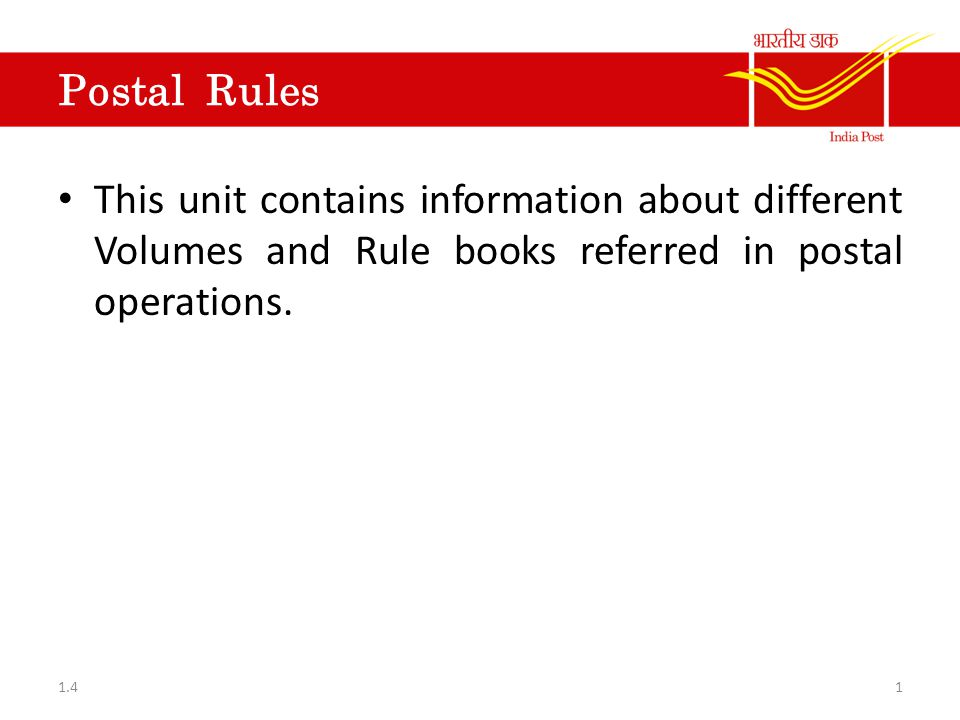 Postal Rules This unit contains information about different Volumes and Rule books referred in postal operations.