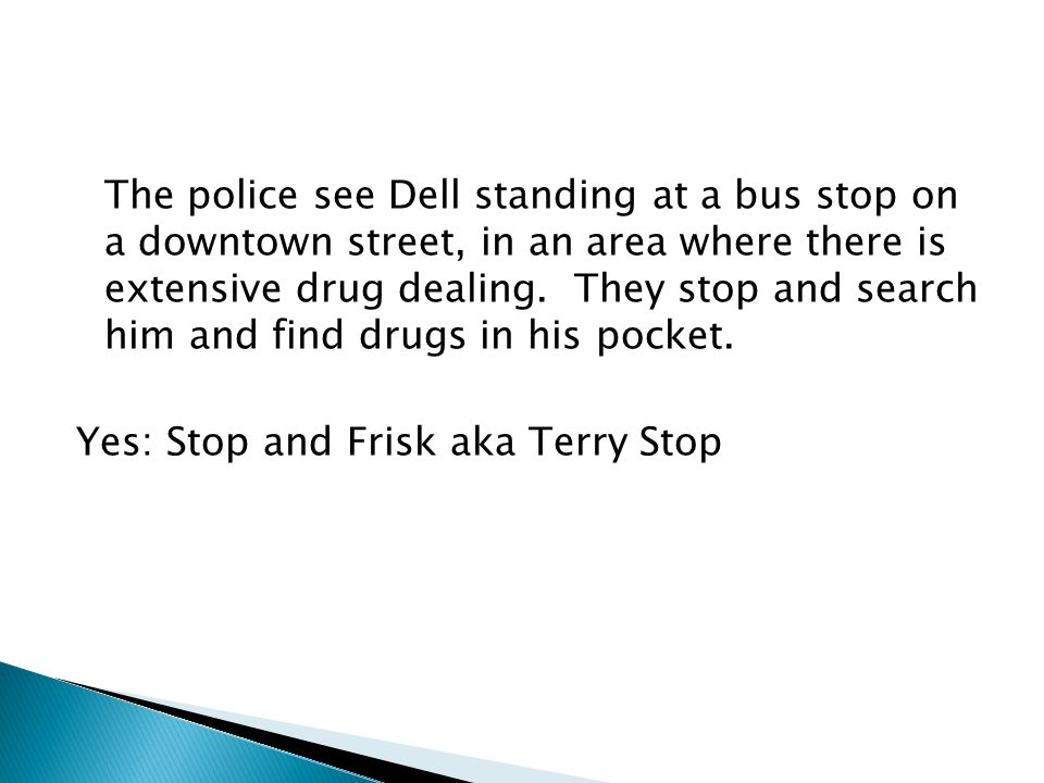 The police see Dell standing at a bus stop on a downtown street, in an area where there is extensive drug dealing.