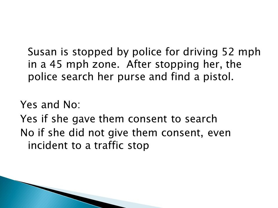 Susan is stopped by police for driving 52 mph in a 45 mph zone