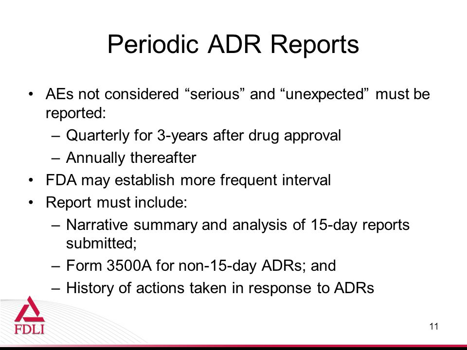 Periodic ADR Reports AEs not considered serious and unexpected must be reported: Quarterly for 3-years after drug approval.