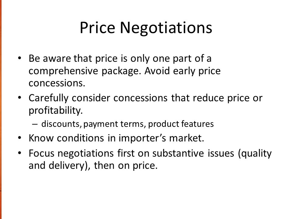 Price Negotiations Be aware that price is only one part of a comprehensive package. Avoid early price concessions.