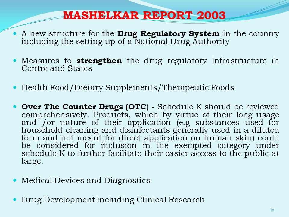 MASHELKAR REPORT 2003 A new structure for the Drug Regulatory System in the country including the setting up of a National Drug Authority.