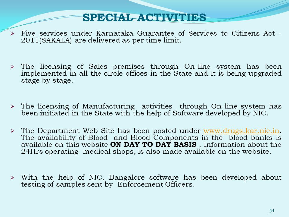 SPECIAL ACTIVITIES Five services under Karnataka Guarantee of Services to Citizens Act - 2011(SAKALA) are delivered as per time limit.