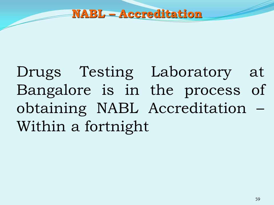 NABL – Accreditation Drugs Testing Laboratory at Bangalore is in the process of obtaining NABL Accreditation – Within a fortnight.