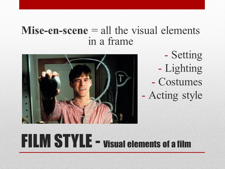 FILM STYLE - Visual elements of a film
