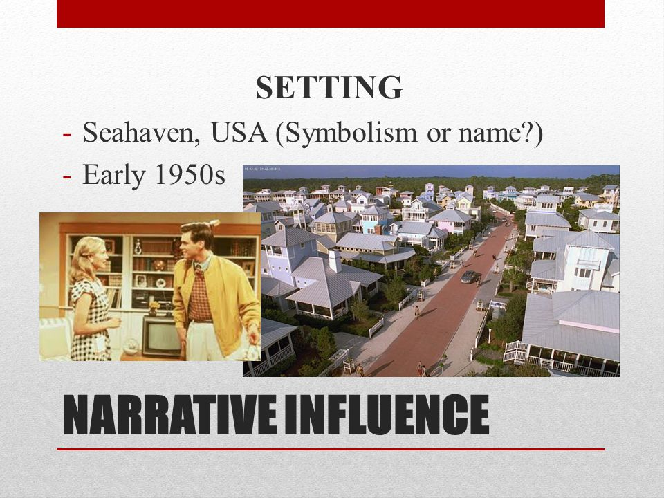 NARRATIVE INFLUENCE SETTING Seahaven, USA (Symbolism or name )