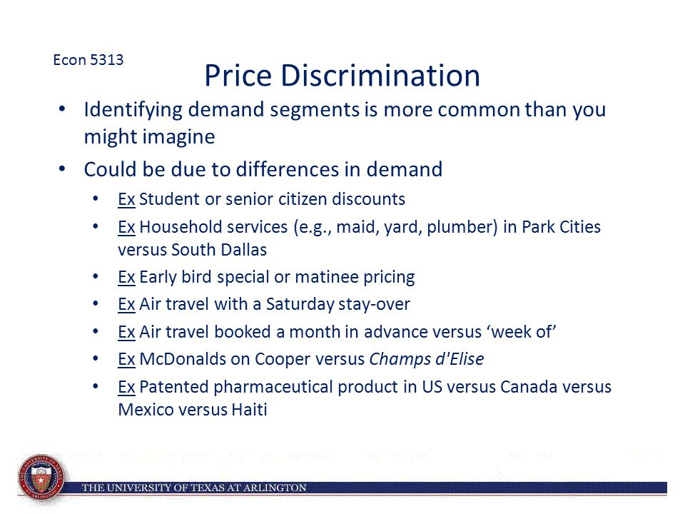 Econ 5313 Price Discrimination. Identifying demand segments is more common than you might imagine.