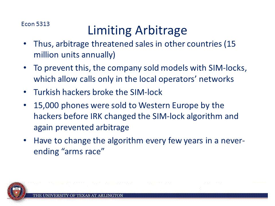 Econ 5313 Limiting Arbitrage. Thus, arbitrage threatened sales in other countries (15 million units annually)