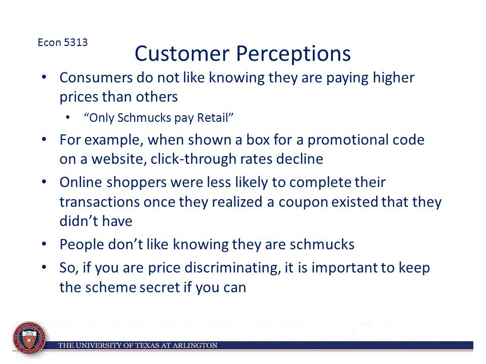 Econ 5313 Customer Perceptions. Consumers do not like knowing they are paying higher prices than others.