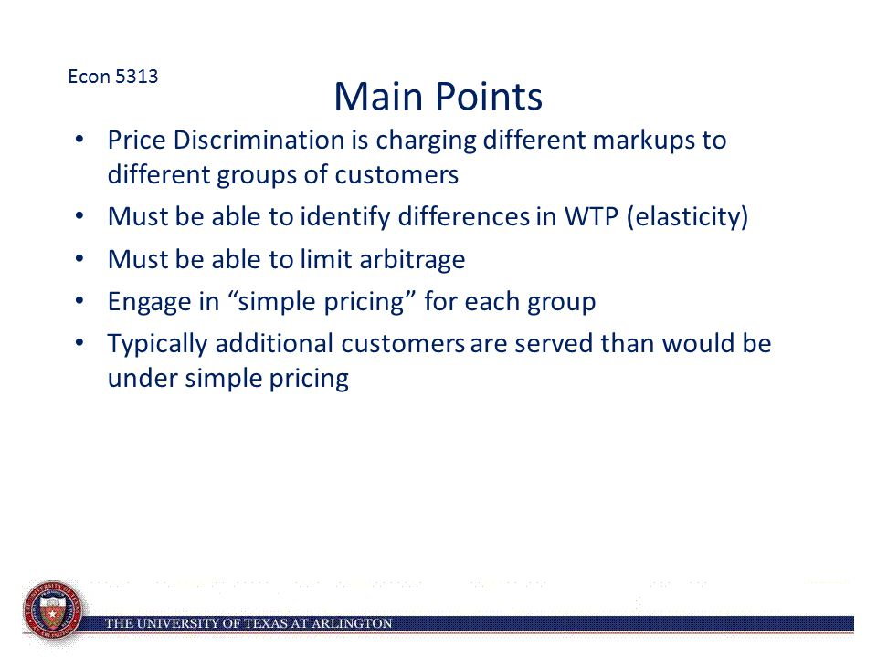 Econ 5313 Main Points. Price Discrimination is charging different markups to different groups of customers.