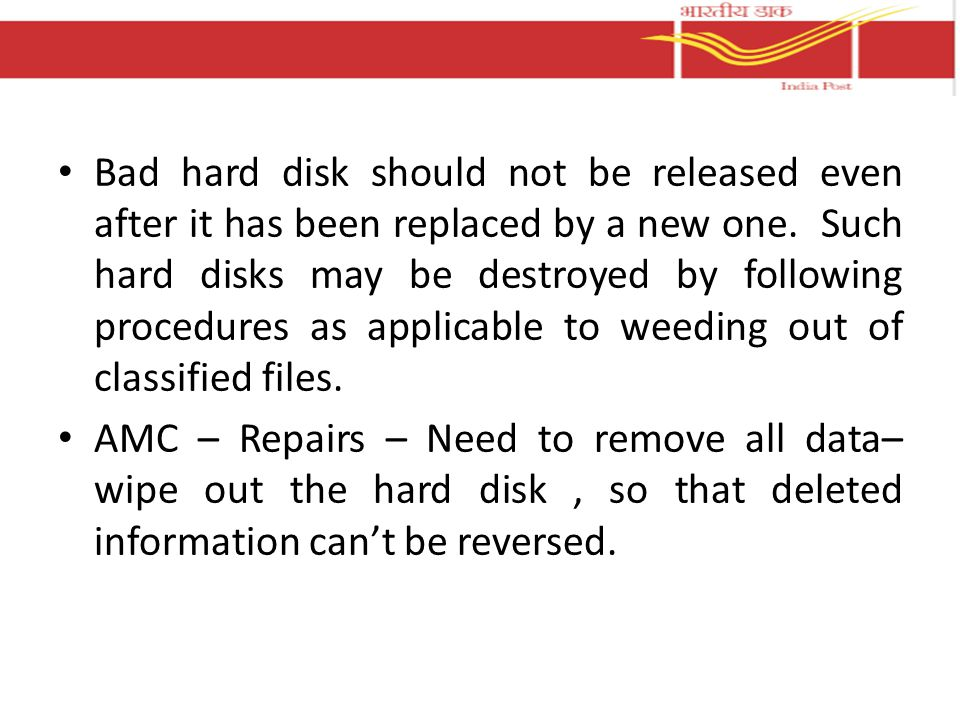 Bad hard disk should not be released even after it has been replaced by a new one. Such hard disks may be destroyed by following procedures as applicable to weeding out of classified files.