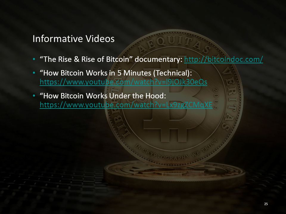 Informative Videos The Rise & Rise of Bitcoin documentary: http://bitcoindoc.com/