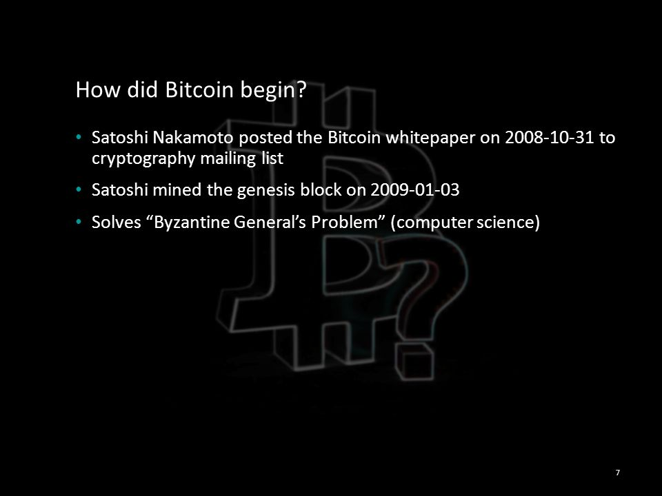 How did Bitcoin begin Satoshi Nakamoto posted the Bitcoin whitepaper on 2008-10-31 to cryptography mailing list.