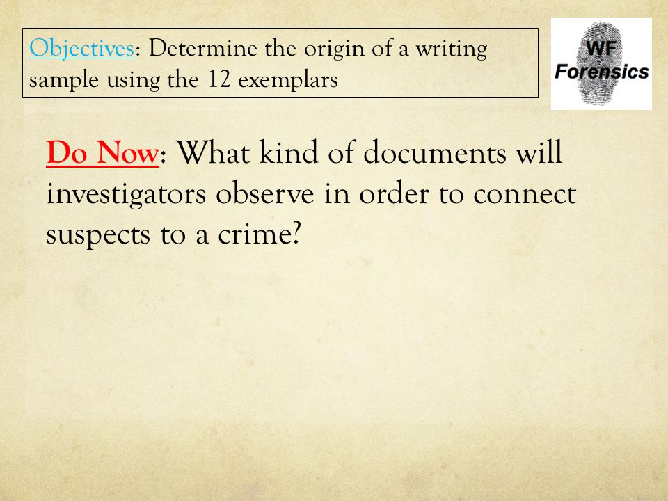 Objectives: Determine the origin of a writing sample using the 12 exemplars