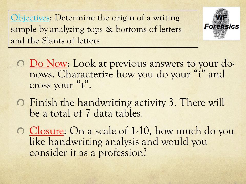 Objectives: Determine the origin of a writing sample by analyzing tops & bottoms of letters and the Slants of letters