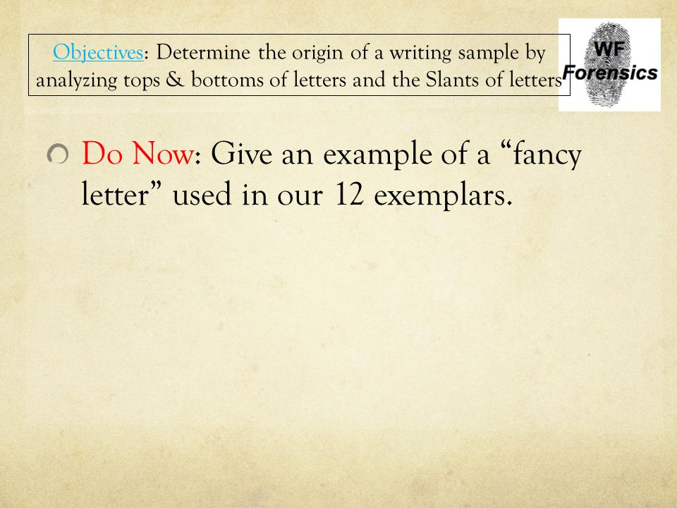 Do Now: Give an example of a fancy letter used in our 12 exemplars.