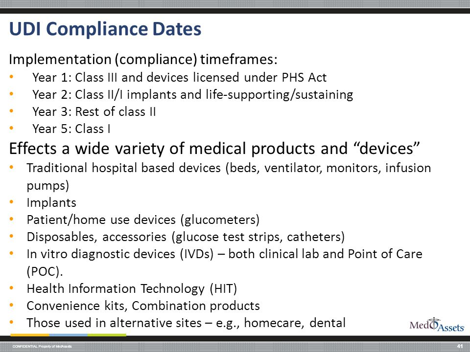 UDI Compliance Dates Implementation (compliance) timeframes: Year 1: Class III and devices licensed under PHS Act.